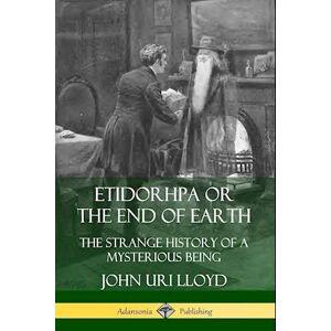 John Uri Lloyd Etidorhpa or the End of Earth