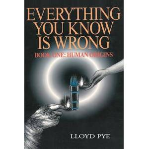 Lloyd Pye Everything You Know is Wrong