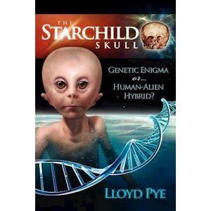 Lloyd Pye The Starchild Skull -- Genetic Enigma or Human-Alien Hybrid?