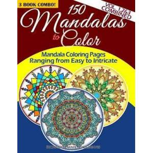 Richard Edward Hargreaves 150 Mandalas to Color - Mandala Coloring Pages Ranging from Easy to Intricate - Vol. 1, 2 & 3 Combined
