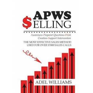 Adel Williams APWS Selling, The Most Effective Sales Method Used for Over 57,000 Sales Calls