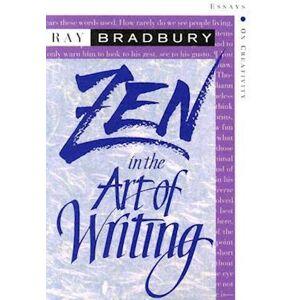 Ray D. Bradbury Zen in the Art of Writing