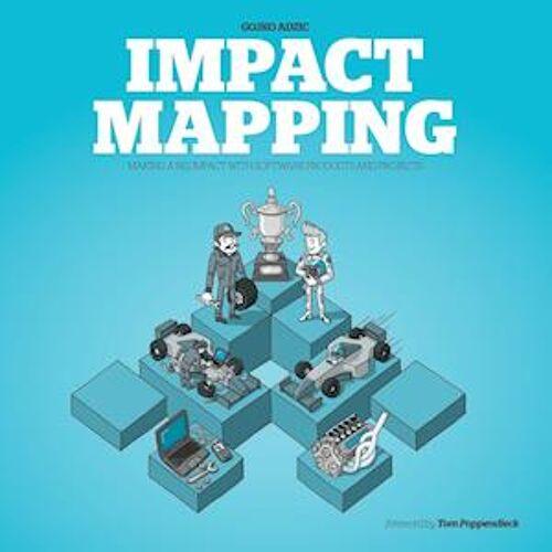 Gojko Adzic Impact Mapping: Maki...