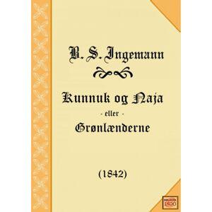 B. S. Ingemann Kunnuk og Naja (E-bog)