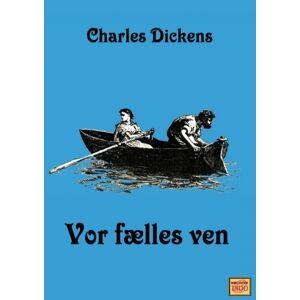 Charles Dickens Vor fælles ven (E-bog)