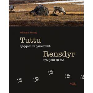 Michael Rosing Tuttu qaqqamiit qanermut / Rensdyr fra fjeld til fad (E-bog)