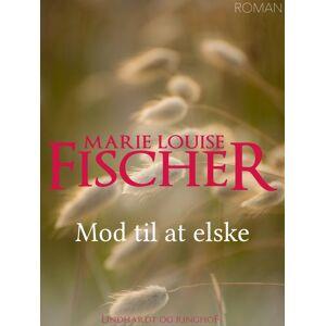 Marie Louise Fischer Mod til at elske (E-bog)