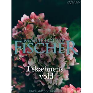 Marie Louise Fischer I skæbnens vold (E-bog)