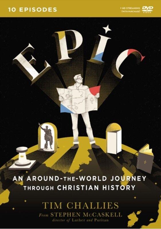 Tim Challies Epic: An Around-the-World Journey through Christian History