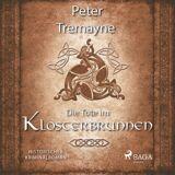 Peter Tremayne Die Tote im Klosterbrunnen - Historischer Kriminalroman