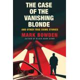 Mark Bowden The Case of the Vanishing Blonde