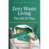 Stephanie J. Miller Resetting Our Future: Zero Waste Living, The 80/20 Way:The Busy Persons Guide to a Lighter Footprint