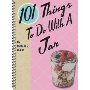 Barbara Beery 101 Things to Do with a Jar