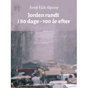 Arne Falk-Rønne Jorden rundt i 80 dage - 100 år efter