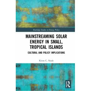 Kiron C. Neale Mainstreaming Solar Energy in Small, Tropical Islands