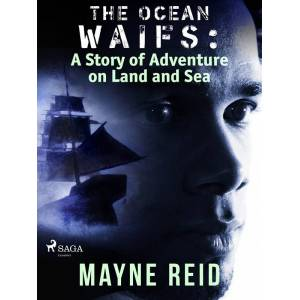 Mayne Reid The Ocean Waifs: A Story of Adventure on Land and Sea