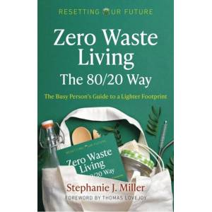 Stephanie J. Miller Resetting Our Future: Zero Waste Living, The 80/20 Way