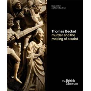 Naomi Speakman Thomas Becket: murder and the making of a saint