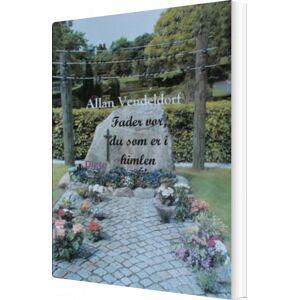 Fader Vor, Du Som Er I Himlen - Allan Vendeldorf - Bog