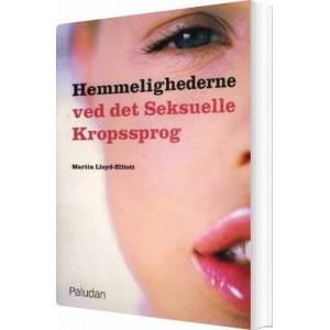 Hemmelighederne Ved Det Seksuelle Kropssprog - Martin Lloyd-elliott - Bog
