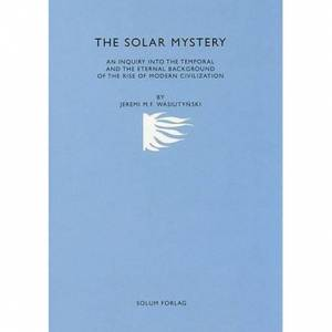 Jeremi Wasiutyński The solar mystery: an inquiry into the temporal and the eternal background of the rise of modern civilization