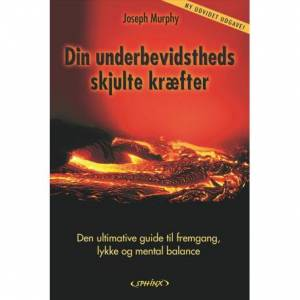 Joseph Murphy Din underbevidstheds skjulte kræfter: Den ultimative guide til fremgang, lykke og mental balance