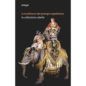 La tradizione del presepe napoletano. La collezione Catello. Ediz. illustrata (Storia e civilt)