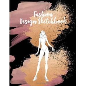 Hann, Marry Fashion Sketchbook: Template for Easily Sketching Your Fashion Design Ideas And Build Your Portfolio Fast