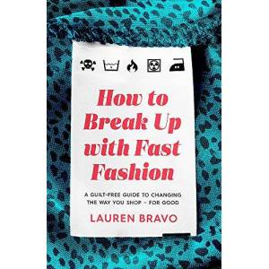 Bravo, Lauren How To Break Up With Fast Fashion: A guilt-free guide to changing the way you shop  for good
