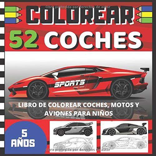 niños, COLOREAR Coches COLOREAR 52 coches - Libro de colorear coches, motos y aviones para Niños: coches deportivos, de coleccion, motos, aviones...
