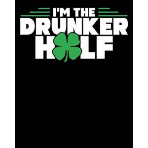 "Planners & Journals, The Perfect Presents St. Patrick's Day I'm The Drunker Half: Funny I'm The Drunker Half St. Patrick's Day 2021-2022 Weekly Planner & Gratitude Journal (110 Pages, 8"" x 10"") Calender For Daily Notes, Thankfuln"