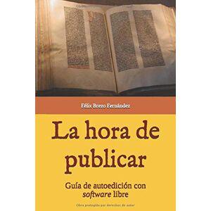 Brezo Fernández, Felix La hora de publicar: Guía de autoedición con software libre