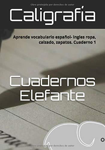 Cuadernos Elefante Caligrafía.: Aprende vocabulario español- ingles ropa, calzado, zapatos. Cuaderno 1 (Cuadernos Elefante)