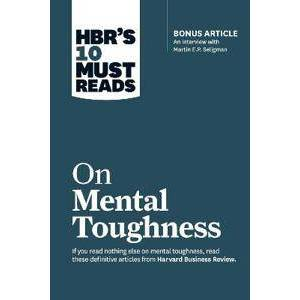 Seligman, Martin E.P. HBR's 10 Must Reads on Mental Toughness (with bonus interview 'Post-Traumatic Growth and Building Resilience' with Martin Seligman) (HBR's 10 Must Reads) Pokkari