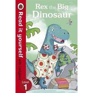 Rex the Big Dinosaur - Read it yourself with Ladybird. Level 1