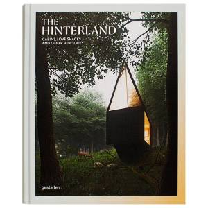 Gestalten The Hinterland: Cabins, Love Shacks and Other Hide-Outs