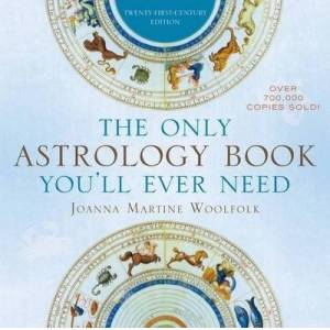 The Only Astrology Book You'll Ever Need by Joanna Martine Woolfolk