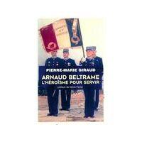 Arnaud Beltrame, l'héroïsme pour servir - Pierre-Marie Giraud - Livre <br /><b>7.24 EUR</b> Livrenpoche.com