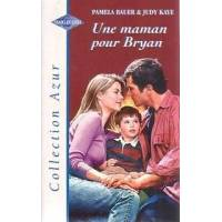Une maman pour Bryan - Judy Bauer - Livre <br /><b>1.99 EUR</b> Livrenpoche.com