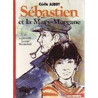 Sébastien et la Mary-Morgane : Le capitaine Louis Maréchal - Cécile Aubry - Livre <br /><b>5.57 EUR</b> Livrenpoche.com