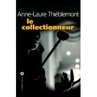 Le collectionneur - Anne-Laure Thiéblemont - Livre <br /><b>3.99 EUR</b> Livrenpoche.com
