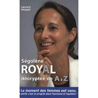 Ségolène Royal décryptée de A à Z - Laurent Pfaadt - Livre <br /><b>4 EUR</b> Livrenpoche.com