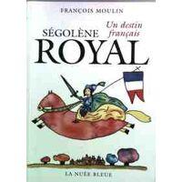 Ségolène Royal. Un destin français - François Moulin - Livre <br /><b>3.99 EUR</b> Livrenpoche.com