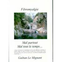 Fibromyalgie - Gaëtan Le Mignant - Livre <br /><b>49.9 EUR</b> Livrenpoche.com
