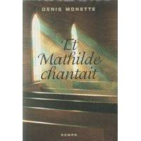 Et Mathilde chantait - Denise Monette - Livre <br /><b>29.9 EUR</b> Livrenpoche.com