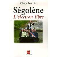 Ségolène. L'électron libre - Claude Fouchier - Livre <br /><b>3.97 EUR</b> Livrenpoche.com