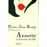 Annette ou l'éducation des filles - Pierre-Jean Rémy - Livre <br /><b>29.99 EUR</b> Livrenpoche.com