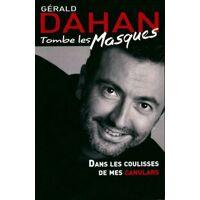 Gérald Dahan tombe les masques. Dans les coulisses de mes canulars - Gérald Dahan - Livre <br /><b>29.9 EUR</b> Livrenpoche.com