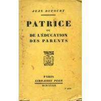 Patrice ou l'éducation des parents - Jean Dufourt - Livre <br /><b>25.42 EUR</b> Livrenpoche.com