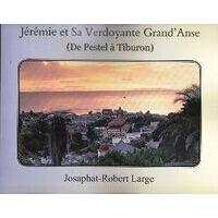 Jérémie et sa verdoyante grand'anse - Josaphat-Robert Large - Livre <br /><b>49.90 EUR</b> Livrenpoche.com